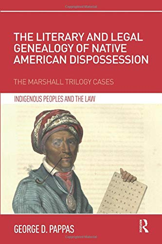 Download The Literary and Legal Genealogy of Native American Dispossession (Indigenous Peoples and the Law) 1138481866