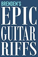 Brenden's Epic Guitar Riffs: 150 Page Personalized Notebook for Brenden with Tab Sheet Paper for Guitarists. Book format:  6 x 9 in (Epic Guitar Riffs Journal)