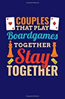Couples That Play Boardgames Together Stay Together: Board Games Journal, Gameboard Notebook Note-Taking Planner Book, Present, Gift For Board Gamers