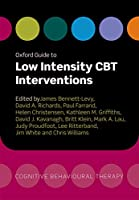Oxford Guide to Low Intensity CBT Interventions (Oxford Guides in Cognitive Behavioural Therapy)