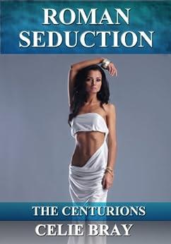Roman Seduction (The Centurions Book 3) by [Bray, Celie]