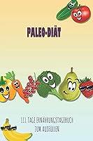 Paleo-Diaet - 111 Tage Ernaehrungstagebuch zum Ausfuellen: Abnehmtagebuch zum Ausfuellen | Fuer alle Ernaehrungsformen | Motivationssprueche | Habit-Tracker fuer Schlaf und Wasser | Tagebuch