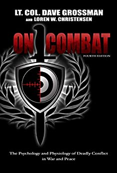 On Combat: The Psychology and Physiology of Deadly Conflict in War and in Peace by [Grossman, Lt. Col. David, Christensen, Loren]
