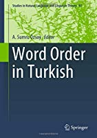 Word Order in Turkish (Studies in Natural Language and Linguistic Theory)