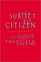 From Subject to Citizen: Australian Citizenship in the Twentieth Century