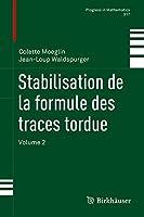 Stabilisation de la formule des traces tordue: Volume 2 (Progress in Mathematics)