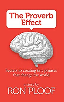 The Proverb Effect: Secrets to Creating Tiny Phrases that Change the World by [Ploof, Ron]
