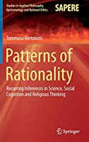 Patterns of Rationality: Recurring Inferences in Science, Social Cognition and Religious Thinking (Studies in Applied Philosophy, Epistemology and Rational Ethics)