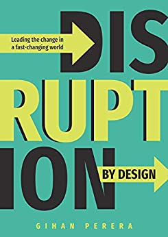 Disruption By Design: Leading the Change in a Fast-Changing World by [Perera, Gihan]