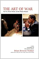 The Art of War: Sun Tzu, Barack Obama, and the Modern Moment by Brian Browne Walker Sun Tzu(2009-12-07)