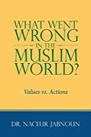 What Went Wrong in the Muslim World?: Values vs. Actions