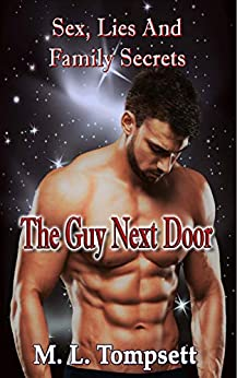 [Tompsett, M. L.]のThe Guy Next Door: Sex, Lies And Family Secrets, series (Book One) (English Edition)