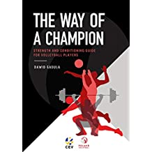 The Way of a Champion - Strength and Conditioning Guide for Volleyball Players