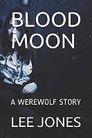 Blood Moon: A WEREWOLF STORY