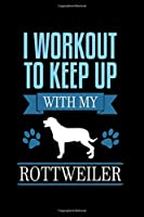 I Workout to Keep up with my Rottweiler: 110 Game Sheets - Four in a Row Fun Blank Games | Soft Cover Book for Kids for Traveling & Summer Vacations | Mini Game | Clever Kids | 110 Lined pages | 6 x 9 in | 15.24 x 22.86 cm | Double Player | Funny Great Gi