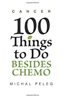 Cancer 100 Things to Do Besides Chemo