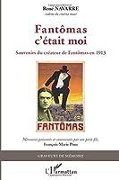 Fantômas c'était moi: Souvenirs du créateur de Fantômas en 1913