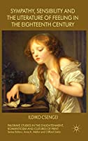 Sympathy, Sensibility and the Literature of Feeling in the Eighteenth Century (Palgrave Studies in the Enlightenment, Romanticism and Cultures of Print)