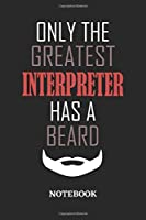 Only The Greatest Interpreter Has A Beard Notebook: 6x9 inches - 110 ruled, lined pages • Greatest Passionate Office Job Journal Utility • Gift, Present Idea
