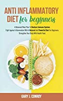 Anti  Inflammatory Diet For Beginners: A Balanced Meal Plan To Restore Immune System. Fight Against Inflammation With A Natural And Powerful Diet For Beginners. Strengthen Your Body With Health Food.