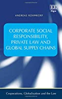 Corporate Social Responsibility, Private Law and Global Supply Chains (Corporations, Globalisation and the Law)