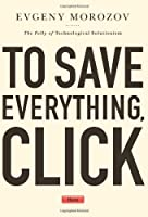 To Save Everything Click Here: The Folly of Technological Solutionism [並行輸入品]