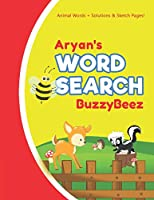 Aryan's Word Search: Animal Creativity Activity & Fun for Creative Kids | Solve a Zoo Safari Farm Sea Life Wordsearch Puzzle Book + Draw & Sketch Sketchbook Paper Drawing Pages | Helps to Spell Improve Vocabulary Letter Spelling Memory & Logic Skills