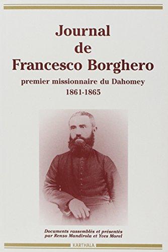 Journal de Francesco Borghero, premier missionnaire du Dahomey (1861-1865) : Sa vie, son journal (1860-1864), la relation de 1863