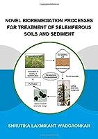 Novel Bioremediation Processes for Treatment of Seleniferous Soils and Sediment (IHE Delft PhD Thesis Series)