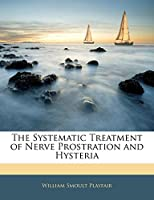 The Systematic Treatment of Nerve Prostration and Hysteria