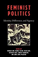 Feminist Politics: Identity, Difference, and Agency
