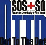 Dot To Tha Dot♪Skoop On Somebody + SOUL'd OUTのCDジャケット