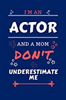 I'm An Actor And A Mom Don't Underestimate Me: Perfect Gag Gift For An Actor Who Happens To Be A Mom And NOT To Be Underestimated!   Blank Lined Notebook Journal   100 Pages 6 x 9 Format   Office   Work   Job   Humour and Banter   Birthday  Hen     Annive