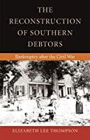The Reconstruction of Southern Debtors: Bankruptcy After the Civil War (Studies in the Legal History of the South)