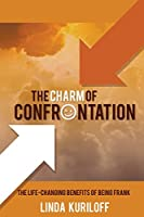 The Charm of Confrontation: The Life-changing Benefits of Being Frank