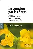 La curacion por las flores / The Bach Flower Remedies: Incluye: Curese Usted Mismo / Los Doce Remedios / Nuevo Repertorio De Remedios