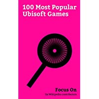 Focus On: 100 Most Popular Ubisoft Games: For Honor, Tom Clancy's Ghost Recon Wildlands, South Park: The Fractured but Whole, Assassin's Creed Syndicate, ... Rainbow Six Sie... (English Edition)