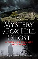 The Mystery of Fox Hill Ghost: A Thrilling Real-Life True Story