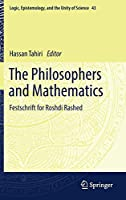 The Philosophers and Mathematics: Festschrift for Roshdi Rashed (Logic, Epistemology, and the Unity of Science)