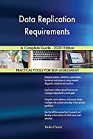 Data Replication Requirements A Complete Guide - 2020 Edition