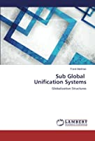 Sub Global Unification Systems: Globalization Structures