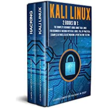 Kali Linux: 2 books in 1: The Complete Beginner's Guide About Kali Linux For Beginners & Hacking With Kali Linux, Full of Practical Examples Of Wireless Networking & Penetration Testing.