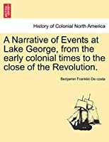 A Narrative of Events at Lake George, from the Early Colonial Times to the Close of the Revolution.