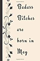 Badass Bitches are born in May: Funny Journal, for a gift and for your own use perfect for boyfriend girlfriend husband wife and others. if you want to make someone a funny surprise, I invite you to buy