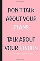 """Don't Talk About Your Plans, Talk About Your Results: A Recovery From Addiction Journal: Guided Prompts and Daily Reflection Diary (6"""" x 9"""") 120 Pages"""