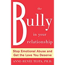 The Bully in Your Relationship: Stop Emotional Abuse and Get the Love You Deserve