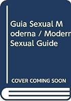Guia Sexual Moderna / Modern Sexual Guide