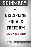 Summary of Discipline Equals Freedom by Jocko Willink: Conversation Starters