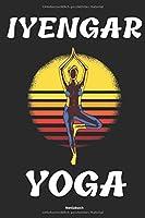 Iyengar Yoga Notizbuch: Yoga Tagebuch Handbuch fuer Uebungen und Posen fuer Anfaenger Einsteiger und Fortgeschrittenen Zubehoer fuer Notizen