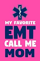 My Favorite EMT Call Me Mom: Blank Lined Notebook Journal:  Emergency Responder Technician Registered Medical Practitioner EMT EMS Student School Gift 6x9 | 110 Pages | Plain White Paper | Soft Cover Book